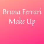 Bruna Ferrari Make Up