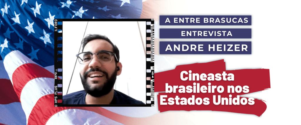 André Heizer – Cineasta Brasilerio nos Estados Unidos