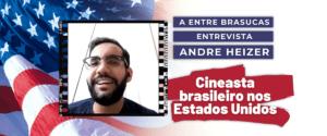 André Heizer - Cineasta Brasilerio nos Estados Unidos
