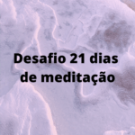 Desafio - 21 dias de Meditação Guiada Via Energia