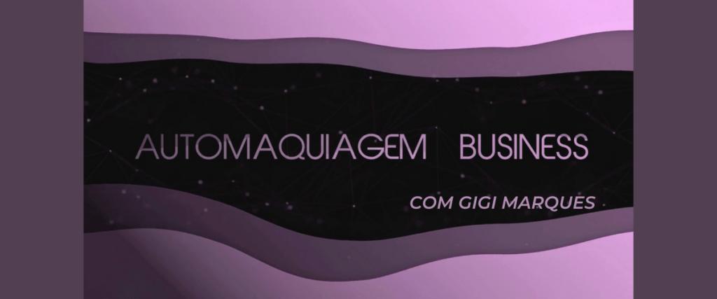 Conheça Gigi Marques criadora do Automaquiagem Business